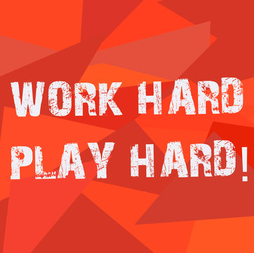 Text sign showing Work Hard Play Hard. Conceptual photo Make a balance in your life between job and leisure Uneven Shape Multi Tone Mosaic Blank Copy Space for Poster Wallpaper Ads