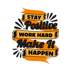 Stay Positive work hard. Motivational Quote for better life good for print