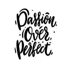 Passion over perfect word hand drawn vector lettering. Modern brush calligraphy. Vector illustration.