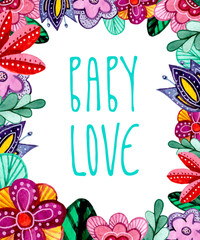 Hand drawn lettering phrase Baby love in the centre of the flower frame