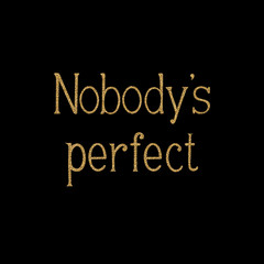 Nobody is perfect. Vector golden inscriptions on black background.  Slogan for shirt print design. Image with gold glitter effect.