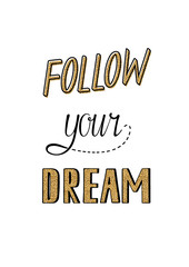 Follow your dreams. Slogan for shirt print design. Image with gold glitter effect. Vector hand draw illustration