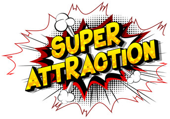 Super Attraction - Vector illustrated comic book style phrase on abstract background.