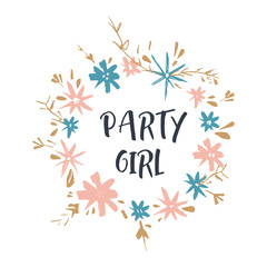 Vector funny illustration, quote party girl, bady shower nursery theme, lettering style font