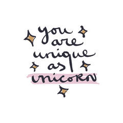 Text hand drawn lettering quote, unicorns theme. You are unique as unicorn