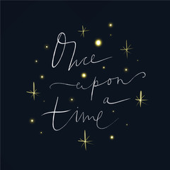 Lettering Once upon a time. Magic art. Decor element, print for your stuff and graphic design