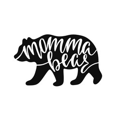 Momma bear. Inspirational quote with bear silhouette. Hand writing calligraphy phrase. Vector illustration isolated for print and poster.