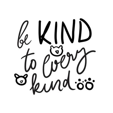 Be kind to every kind.  Vegan quotes for your design