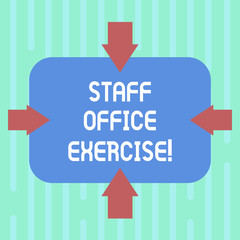 Word writing text Staff Office Exercise. Business concept for Promoting physical fitness routine for office staff Arrows on Four Sides of Blank Rectangular Shape Pointing Inward photo