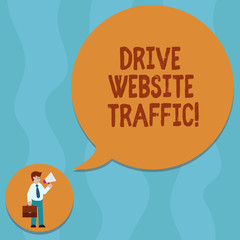 Conceptual hand writing showing Drive Website Traffic. Business photo showcasing Increase the number of visitors to business website Man Carrying Briefcase Holding Megaphone Speech Bubble