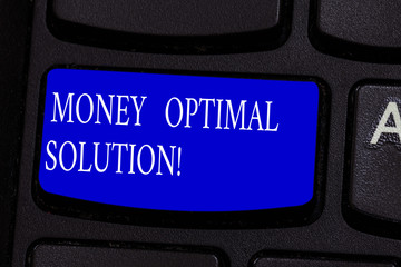 Conceptual hand writing showing Money Optimal Solution. Business photo text The best solution for a company to solve a problem Keyboard key Intention to create computer message idea