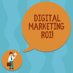Conceptual hand writing showing Digital Marketing Roi. Business photo showcasing getting the money s is worth from marketing campaigns Man Carrying Briefcase Holding Megaphone Speech Bubble