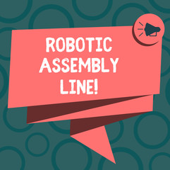 Writing note showing Robotic Assembly Line. Business photo showcasing use to increase production speed and consistency Folded 3D Ribbon Sash Megaphone Speech Bubble photo for Celebration