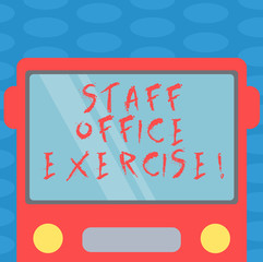 Word writing text Staff Office Exercise. Business concept for Promoting physical fitness routine for office staff Drawn Flat Front View of Bus with Blank Color Window Shield Reflecting