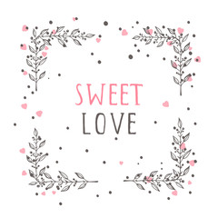 Vector hand drawn illustration of text SWEET LOVE and floral rectangle frame on white background.