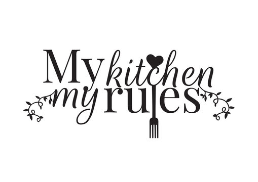 Wording Design, My Kitchen My Rules, Wall Decals, Art Decor, Wall Design illustration isolated on white background