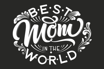 Hand drawn lettering Best Mom In The World with floral decoration. Elegant modern black and white handwritten calligraphy with shadow and highlights. Mom day. For cards, invitations, prints etc.