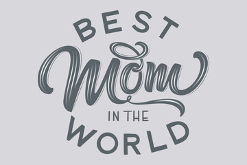 Hand drawn lettering Best Mom In The World with floral decoration. Elegant modern handwritten calligraphy with shadow and highlights. Mom day. For cards, invitations, prints etc.