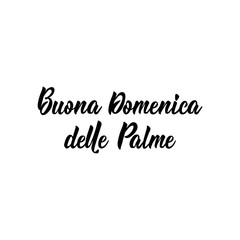 Happy Palm Sunday hand drawn phrase in Italian language. Modern calligraphy. Buona Domenica delle Palme