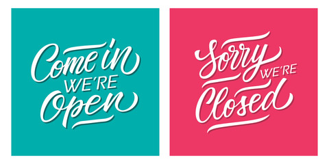 Come In, We're Open and Sorry, We're Closed handwritten inscriptions. Creative typography for business, information retail store, door signs, stickers. Vector illustration.