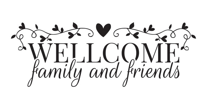 Wording Design, Welcome Family and Friends, Wall Decals,  Art Decor, isolated on white background