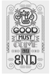 All good must come an end-proverbs. A voluminous composite picture composing a text expression.