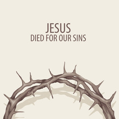 Vector religious illustration or Easter banner with crown of thorns and with words Jesus died for our sins
