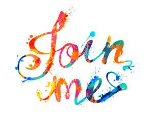 Join me. Watercolor splash paint letters