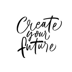 Wall Murals Positive Typography Create your future card. Hand drawn brush style vector modern calligraphy.