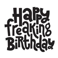 Irreverent Birthday. Funny, comical birthday slogan stylized typography.