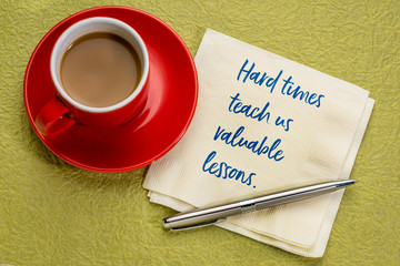 Hard times teach us valuable lessons