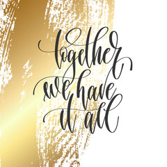 together we have it all - hand lettering inscription text