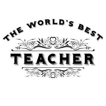 A vintage styled image with scroll work and caption of The World's Best Teacher.