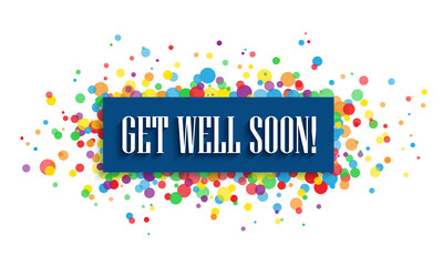 GET WELL SOON banner with colorful circles