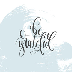 be grateful - hand lettering inscription text, motivation and inspiration positive quote