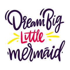 Dream big, little mermaid hand drawn vector lettering. Isolated on white background.