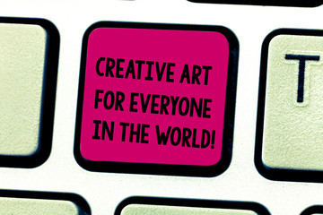 Word writing text Creative Art For Everyone In The World. Business concept for Spread creativity to others Keyboard key Intention to create computer message pressing keypad idea
