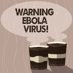Writing note showing Warning Ebola Virus. Business photo showcasing inform showing demonstrating about this deadly disease Two To Go Cup with Beverage and Steam icon Blank Speech Bubble photo