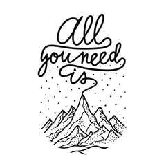 vector illustration with mountains and calligraphy quote - all you need is. Inspirational typogrsphy poster, print design