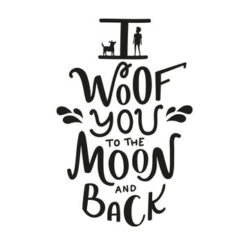 Vector illustration with dog and boy silhouette and lettering quote I woof you to the moon and back. Funny domestic pet lovers typography poster