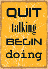 Quit talking Begin doing. Motivational quote. Vector typography poster design with grunge effect