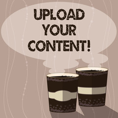 Writing note showing Upload Your Content. Business photo showcasing transmission file from one computer system to internet Two To Go Cup with Beverage and Steam icon Blank Speech Bubble photo