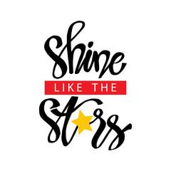 Shine like the stars lettering. Motivational poster.