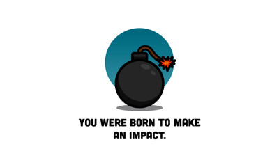 You were born to make an impact motivational quote with bomb illustration