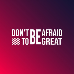 don't be afraid to be great. successful quote with modern background vector