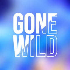gone wild. Life quote with modern background vector