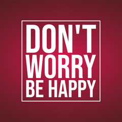 don't worry be happy . Life quote with modern background vector