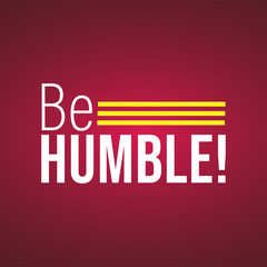Be humble. Life quote with modern background vector