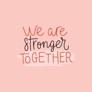 Vector illustration in simple style with hand-lettering phrase we are stronger together