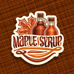 Vector logo for Maple Syrup, white decorative sticker with 2 different bottles with sweet syrup and maple leaf, original brush lettering for words maple syrup, canadian vegan dessert for breakfast.